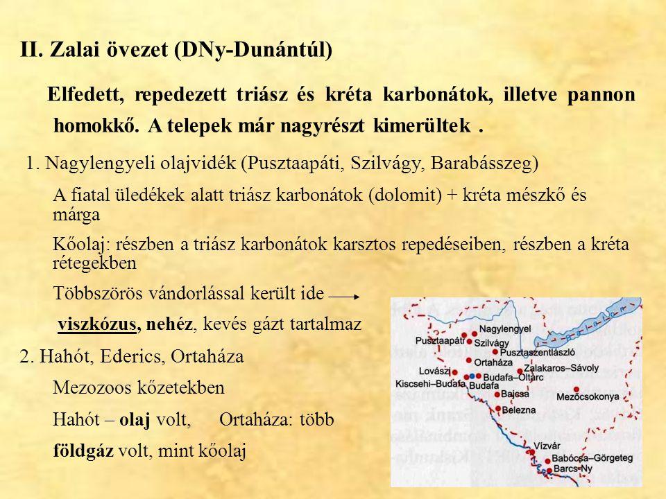 12 II. Zalai övezet (DNy-Dunántúl) Elfedett, repedezett triász és kréta karbonátok, illetve pannon homokkő. A telepek már nagyrészt kimerültek. 1. Nag