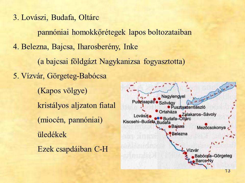 13 3. Lovászi, Budafa, Oltárc pannóniai homokkőrétegek lapos boltozataiban 4. Belezna, Bajcsa, Iharosberény, Inke (a bajcsai földgázt Nagykanizsa fogy
