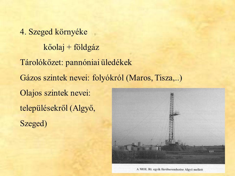 17 4. Szeged környéke kőolaj + földgáz Tárolókőzet: pannóniai üledékek Gázos szintek nevei: folyókról (Maros, Tisza,..) Olajos szintek nevei: települé