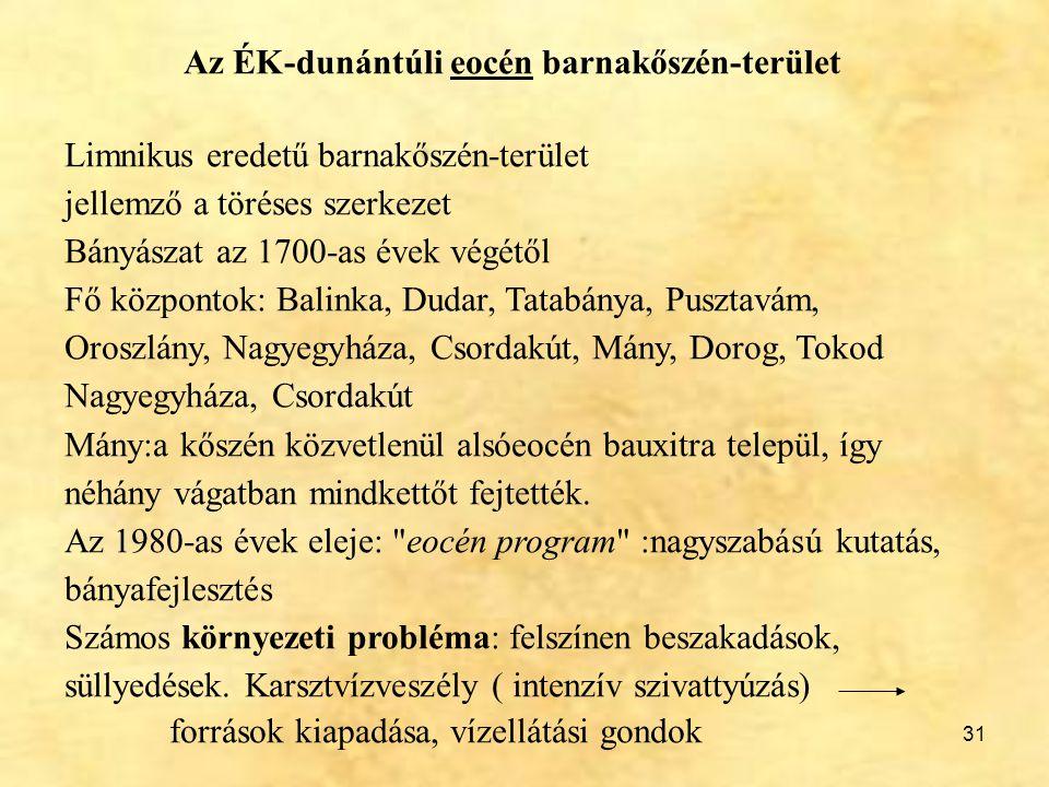 31 Az ÉK-dunántúli eocén barnakőszén-terület Limnikus eredetű barnakőszén-terület jellemző a töréses szerkezet Bányászat az 1700-as évek végétől Fő kö