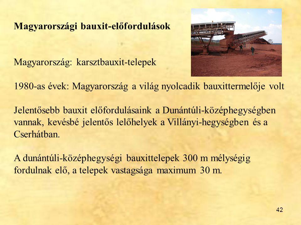 42 Magyarországi bauxit-előfordulások Magyarország: karsztbauxit-telepek 1980-as évek: Magyarország a világ nyolcadik bauxittermelője volt Jelentősebb