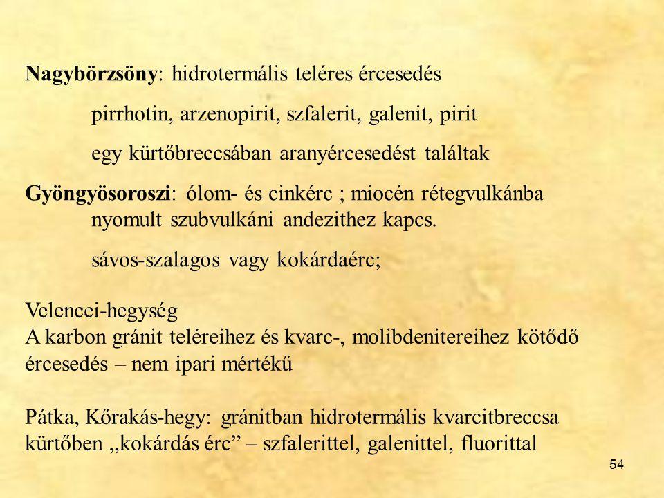 54 Nagybörzsöny: hidrotermális teléres ércesedés pirrhotin, arzenopirit, szfalerit, galenit, pirit egy kürtőbreccsában aranyércesedést találtak Gyöngy