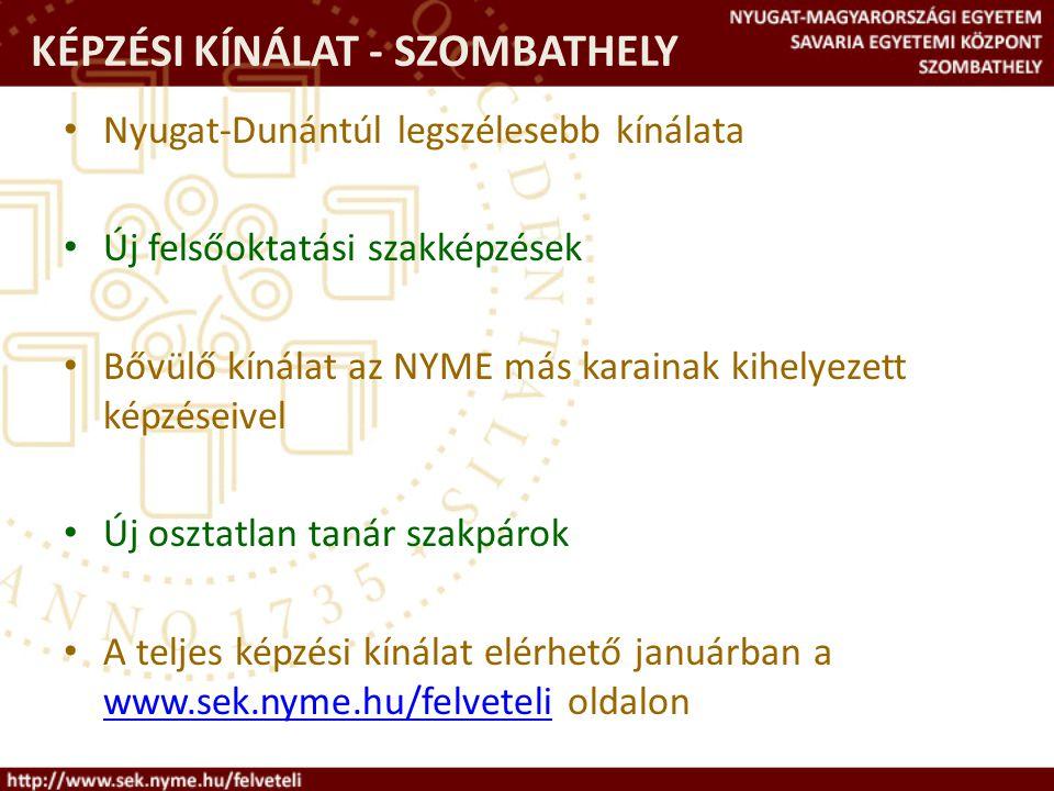 KÉPZÉSI KÍNÁLAT - SZOMBATHELY Nyugat-Dunántúl legszélesebb kínálata Új felsőoktatási szakképzések Bővülő kínálat az NYME más karainak kihelyezett képzéseivel Új osztatlan tanár szakpárok A teljes képzési kínálat elérhető januárban a www.sek.nyme.hu/felveteli oldalon www.sek.nyme.hu/felveteli