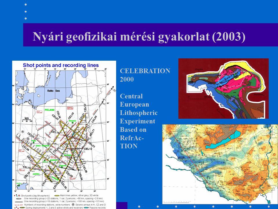 Nyári geofizikai mérési gyakorlat (2003) CELEBRATION 2000 Central European Lithospheric Experiment Based on RefrAc- TION