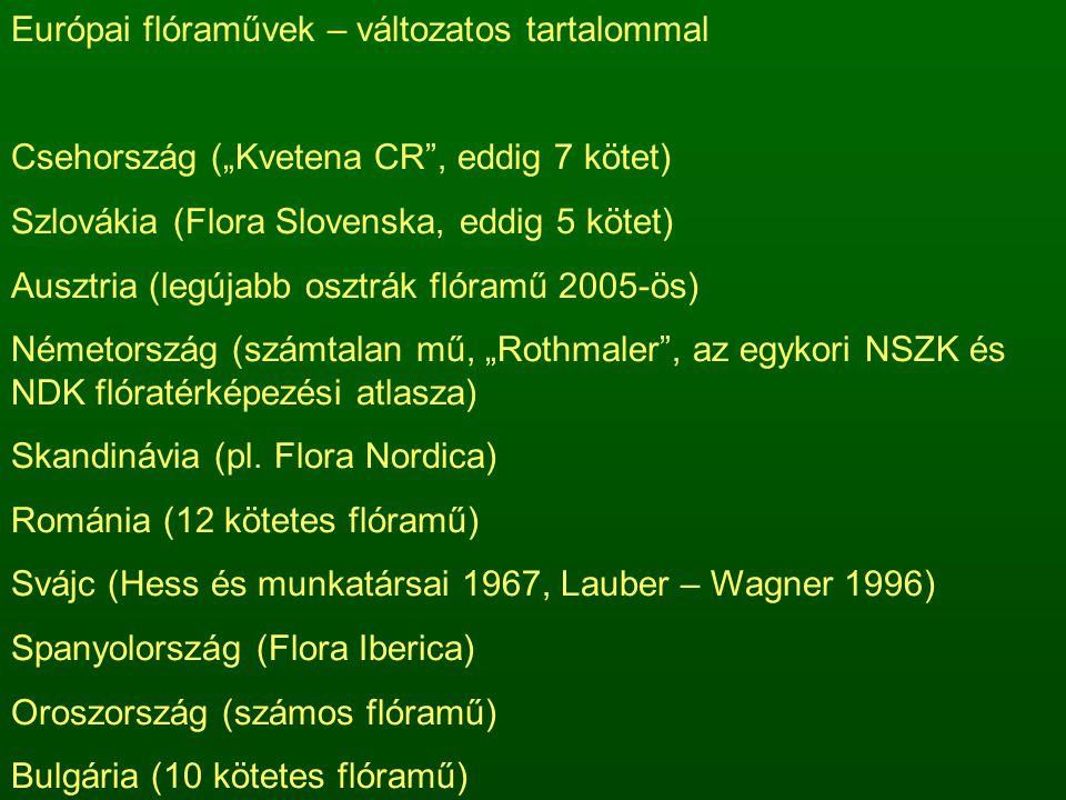 """Európai flóraművek – változatos tartalommal Csehország (""""Kvetena CR , eddig 7 kötet) Szlovákia (Flora Slovenska, eddig 5 kötet) Ausztria (legújabb osztrák flóramű 2005-ös) Németország (számtalan mű, """"Rothmaler , az egykori NSZK és NDK flóratérképezési atlasza) Skandinávia (pl."""