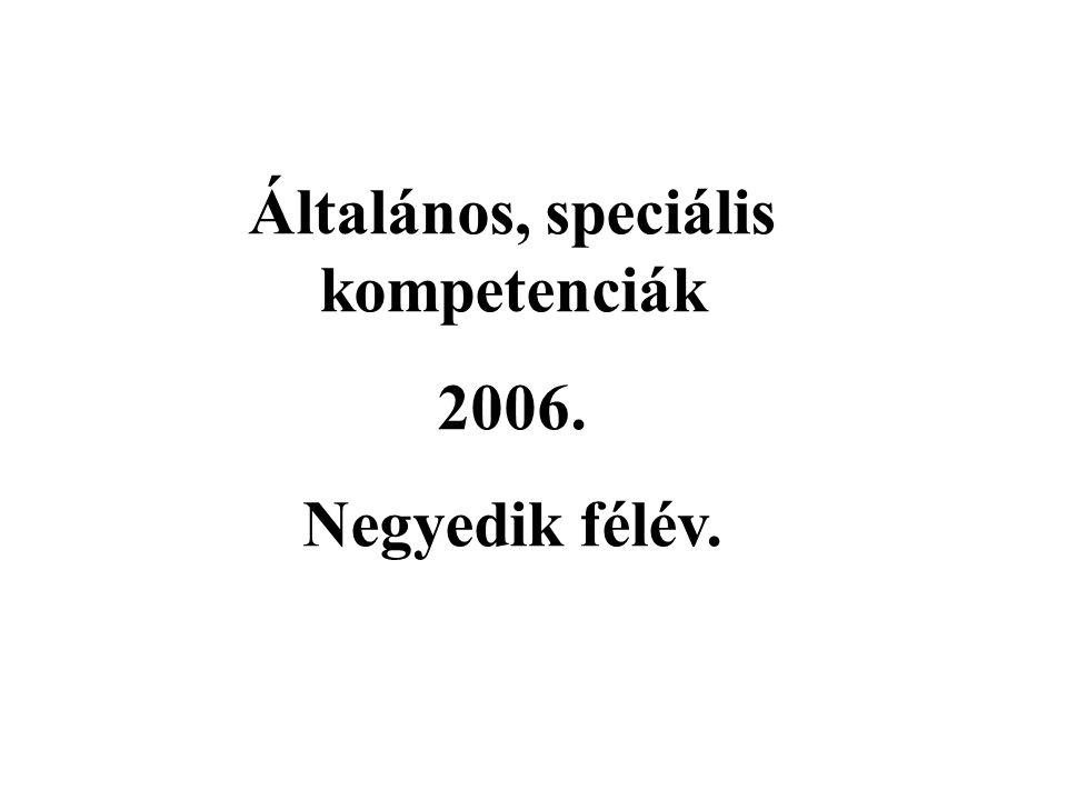 Általános, speciális kompetenciák 2006. Negyedik félév.