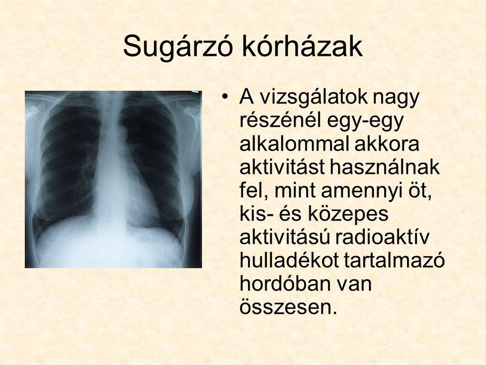 Sugárzó kórházak A vizsgálatok nagy részénél egy-egy alkalommal akkora aktivitást használnak fel, mint amennyi öt, kis- és közepes aktivitású radioaktív hulladékot tartalmazó hordóban van összesen.
