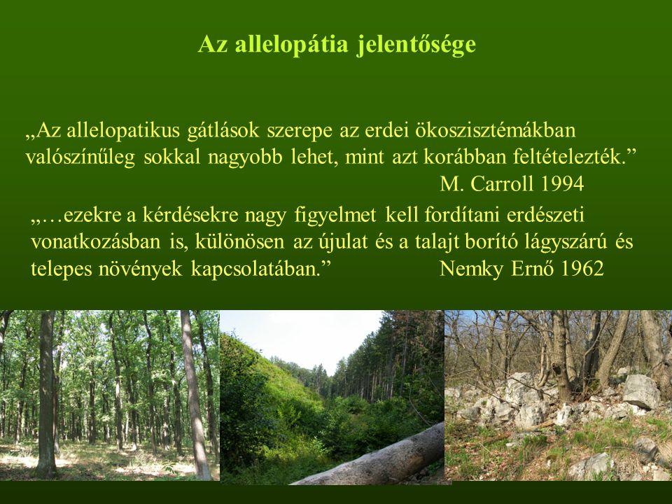 """Az allelopátia jelentősége """"…ezekre a kérdésekre nagy figyelmet kell fordítani erdészeti vonatkozásban is, különösen az újulat és a talajt borító lágyszárú és telepes növények kapcsolatában. Nemky Ernő 1962 """"Az allelopatikus gátlások szerepe az erdei ökoszisztémákban valószínűleg sokkal nagyobb lehet, mint azt korábban feltételezték. M."""