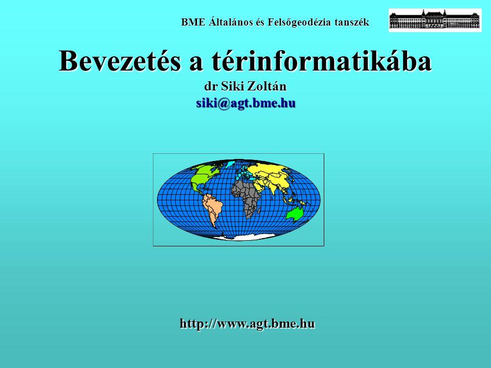 Bevezetés a térinformatikába dr Siki Zoltán siki@agt.bme.hu http://www.agt.bme.hu BME Általános és Felsőgeodézia tanszék