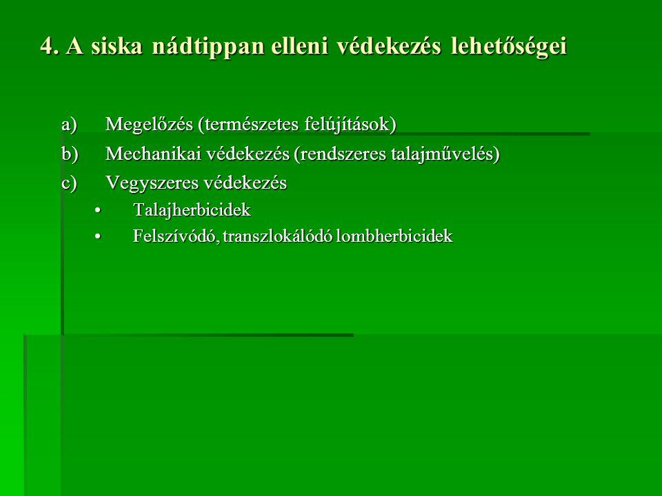 4. A siska nádtippan elleni védekezés lehetőségei a)Megelőzés (természetes felújítások) b)Mechanikai védekezés (rendszeres talajművelés) c)Vegyszeres