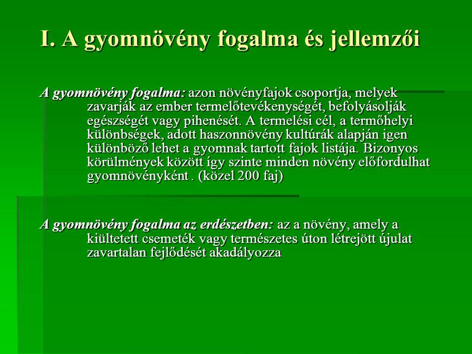 I. A gyomnövény fogalma és jellemzői A gyomnövény fogalma: azon növényfajok csoportja, melyek zavarják az ember termelőtevékenységét, befolyásolják eg