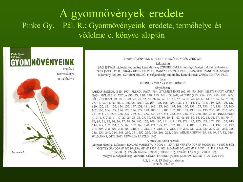 A gyomnövények eredete Pinke Gy. – Pál. R.: Gyomnövényeink eredete, termőhelye és védelme c. könyve alapján