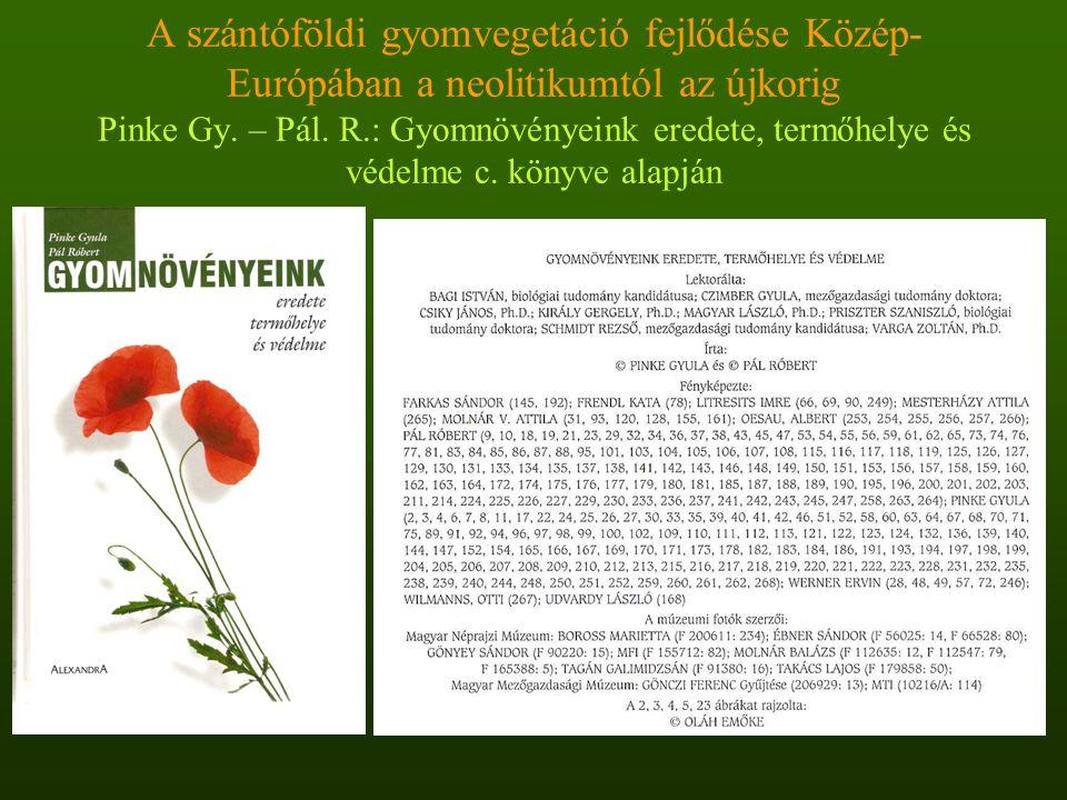 A szántóföldi gyomvegetáció fejlődése Közép- Európában a neolitikumtól az újkorig Pinke Gy. – Pál. R.: Gyomnövényeink eredete, termőhelye és védelme c