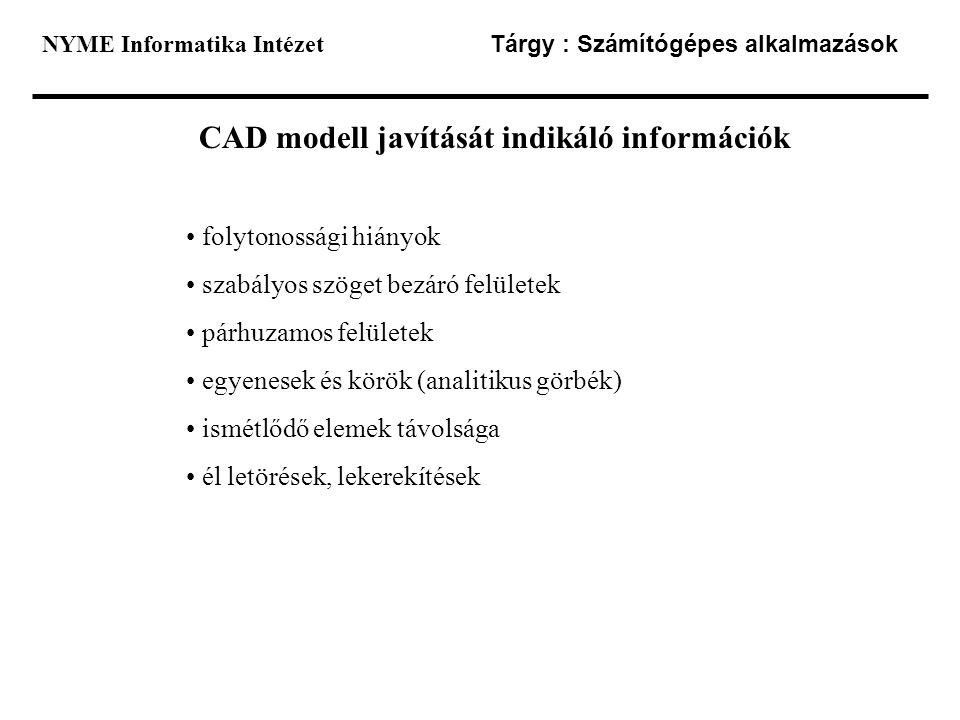 NYME Informatika Intézet Tárgy : Számítógépes alkalmazások CAD modell javítását indikáló információk folytonossági hiányok szabályos szöget bezáró fel