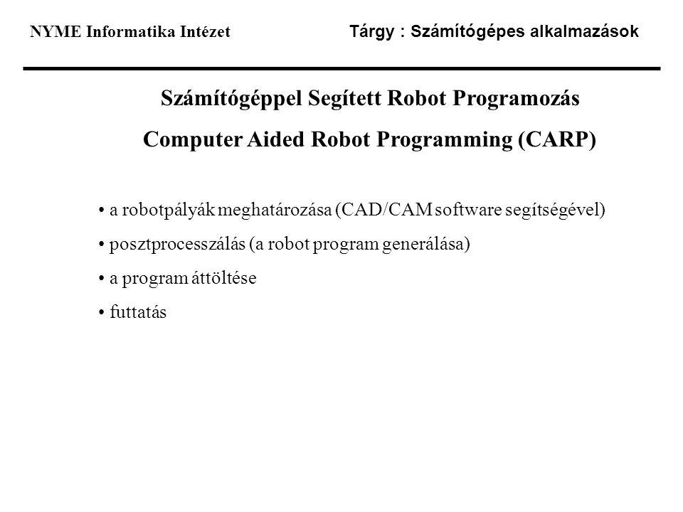 NYME Informatika Intézet Tárgy : Számítógépes alkalmazások Számítógéppel Segített Robot Programozás Computer Aided Robot Programming (CARP) a robotpál