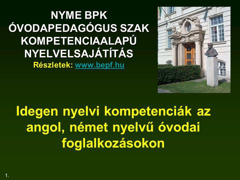 1. NYME BPK ÓVODAPEDAGÓGUS SZAK KOMPETENCIAALAPÚ NYELVELSAJÁTÍTÁS Részletek: www.bepf.hu www.bepf.hu Idegen nyelvi kompetenciák az angol, német nyelvű