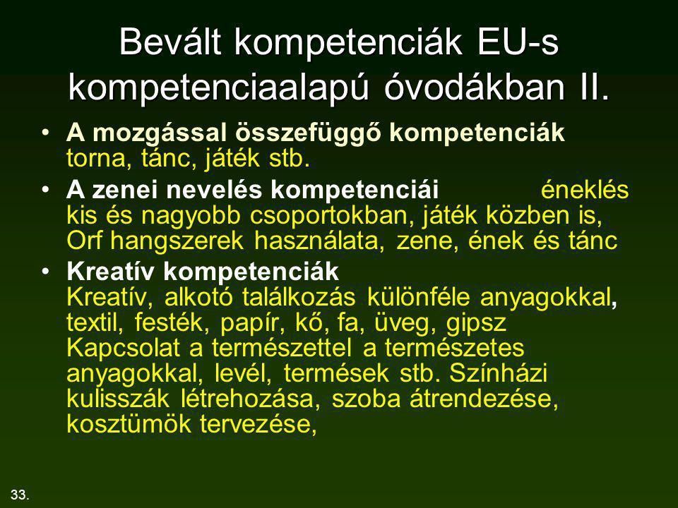 33. Bevált kompetenciák EU-s kompetenciaalapú óvodákban II. A mozgással összefüggő kompetenciák torna, tánc, játék stb. A zenei nevelés kompetenciái é