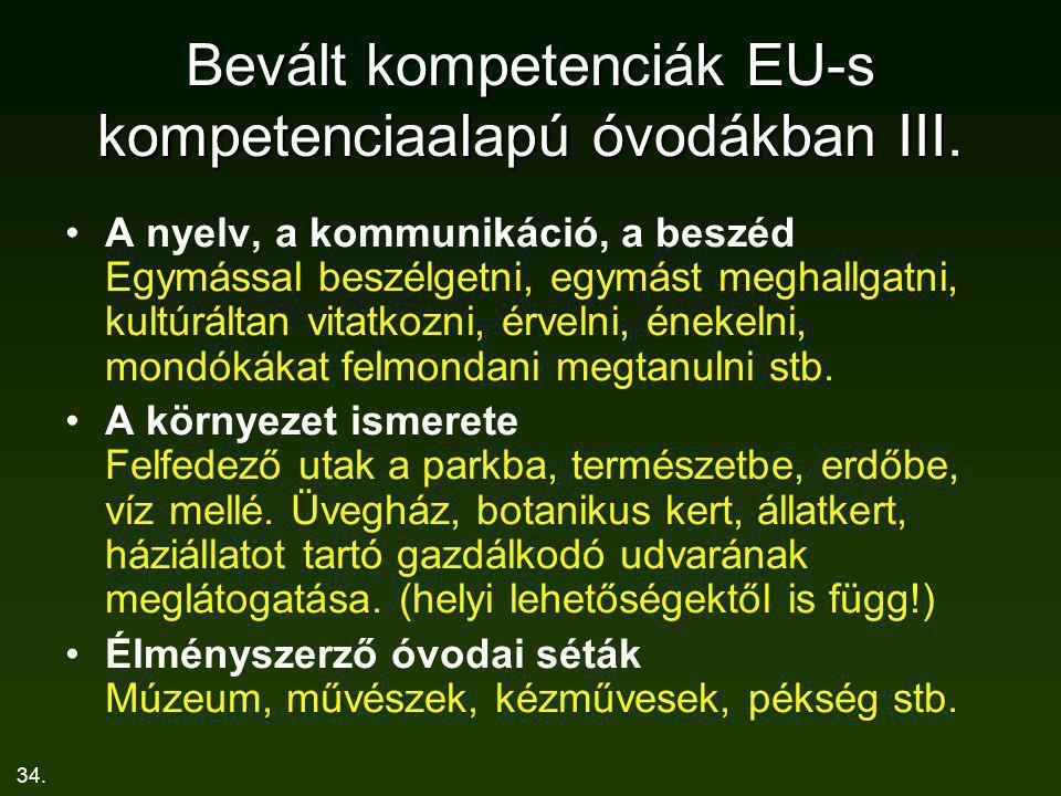 34. Bevált kompetenciák EU-s kompetenciaalapú óvodákban III. A nyelv, a kommunikáció, a beszéd Egymással beszélgetni, egymást meghallgatni, kultúrálta