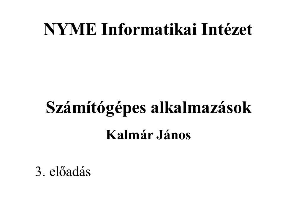 NYME Informatikai Intézet Számítógépes alkalmazások Kalmár János 3. előadás