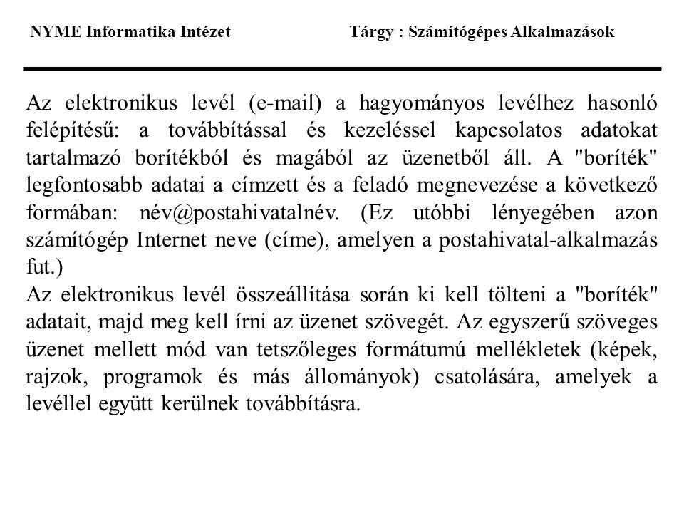 NYME Informatika IntézetTárgy : Számítógépes Alkalmazások Az elektronikus levél (e-mail) a hagyományos levélhez hasonló felépítésű: a továbbítással és