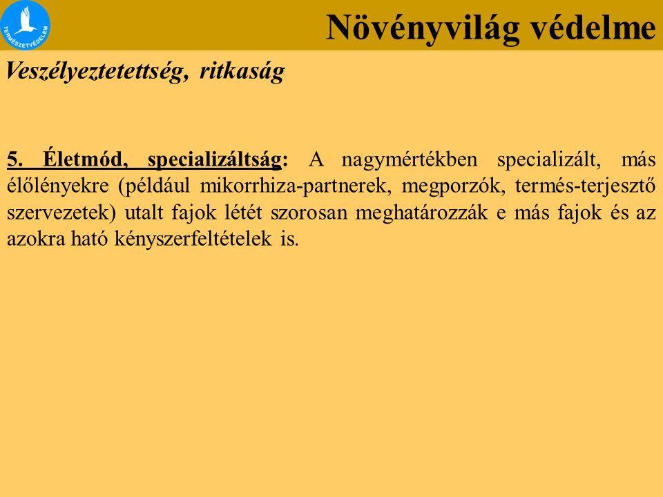 5. Életmód, specializáltság: A nagymértékben specializált, más élőlényekre (például mikorrhiza-partnerek, megporzók, termés-terjesztő szervezetek) uta