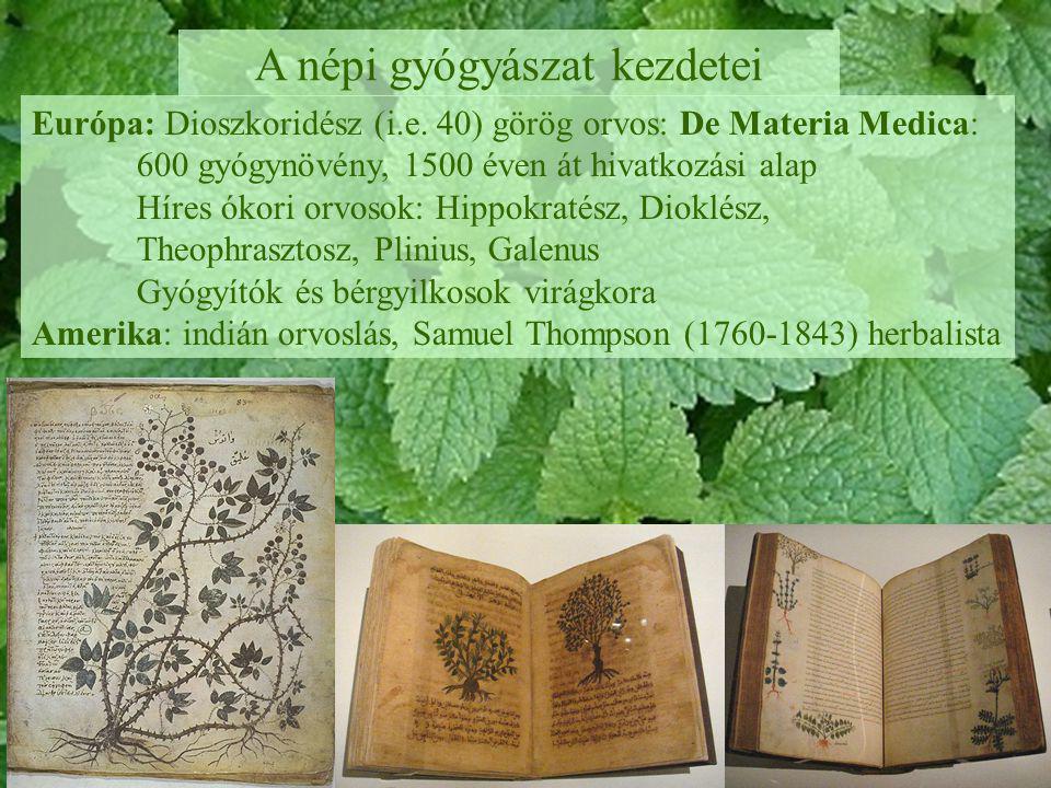 A népi gyógyászat kezdetei Európa: Dioszkoridész (i.e. 40) görög orvos: De Materia Medica: 600 gyógynövény, 1500 éven át hivatkozási alap Híres ókori