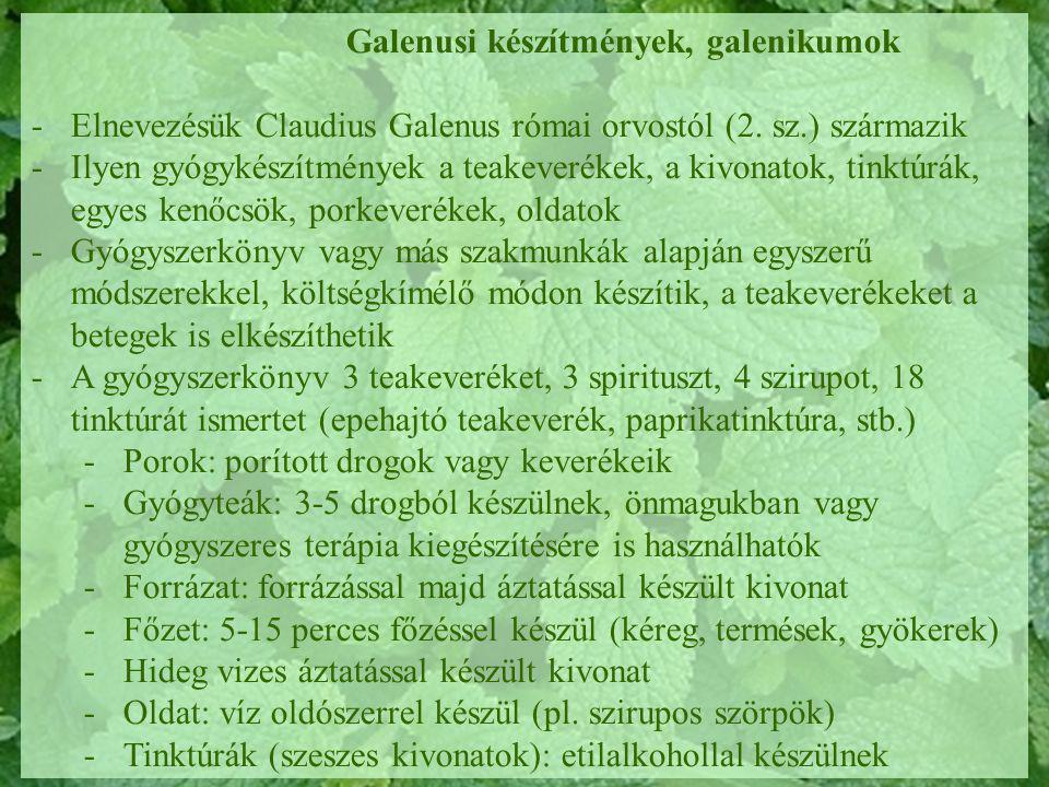 Galenusi készítmények, galenikumok -Elnevezésük Claudius Galenus római orvostól (2. sz.) származik -Ilyen gyógykészítmények a teakeverékek, a kivonato