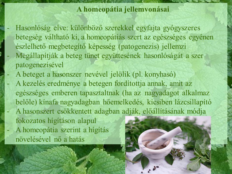 A homeopátia jellemvonásai -Hasonlóság elve: különböző szerekkel egyfajta gyógyszeres betegség váltható ki, a homeopátiás szert az egészséges egyénen