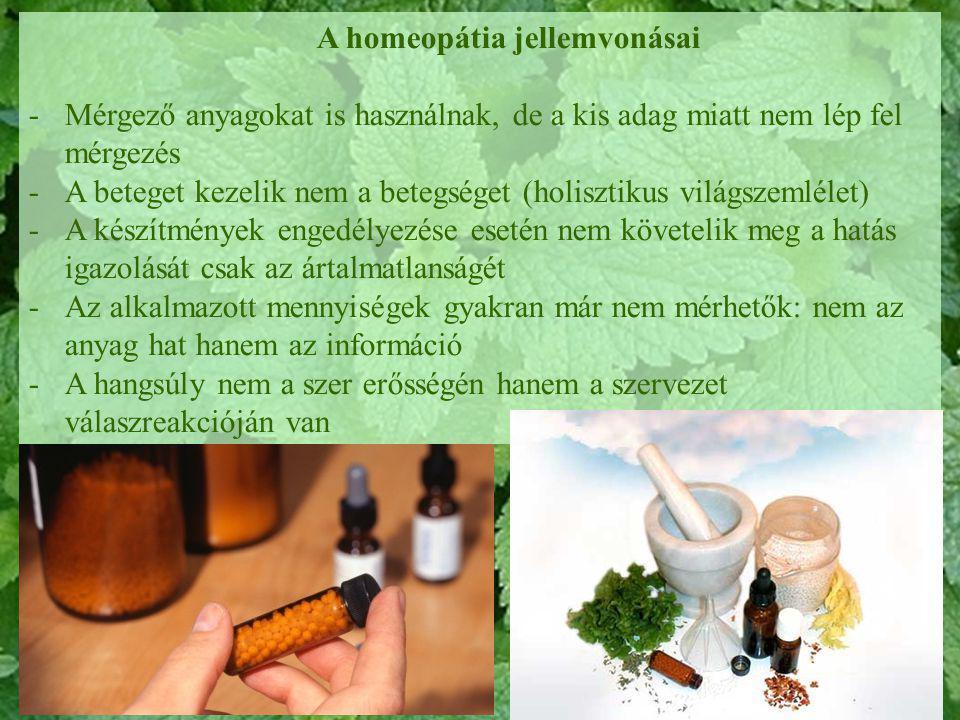 A homeopátia jellemvonásai -Mérgező anyagokat is használnak, de a kis adag miatt nem lép fel mérgezés -A beteget kezelik nem a betegséget (holisztikus