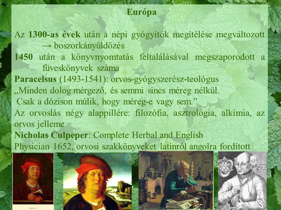 Európa Az 1300-as évek után a népi gyógyítók megítélése megváltozott → boszorkányüldözés 1450 után a könyvnyomtatás feltalálásával megszaporodott a fü