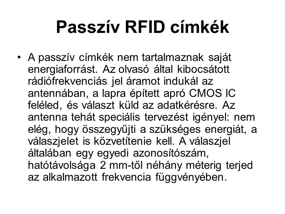 Passzív RFID címkék A passzív címkék nem tartalmaznak saját energiaforrást.