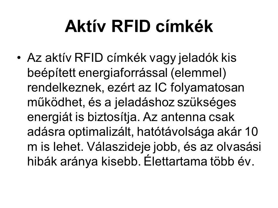 Aktív RFID címkék Az aktív RFID címkék vagy jeladók kis beépített energiaforrással (elemmel) rendelkeznek, ezért az IC folyamatosan működhet, és a jeladáshoz szükséges energiát is biztosítja.