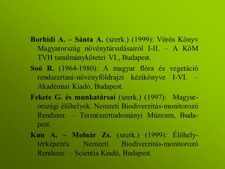 Borhidi A. – Sánta A. (szerk.) (1999): Vörös Könyv Magyarország növénytársulásairól I-II. – A KöM TVH tanulmánykötetei VI., Budapest. Soó R. (1964-198