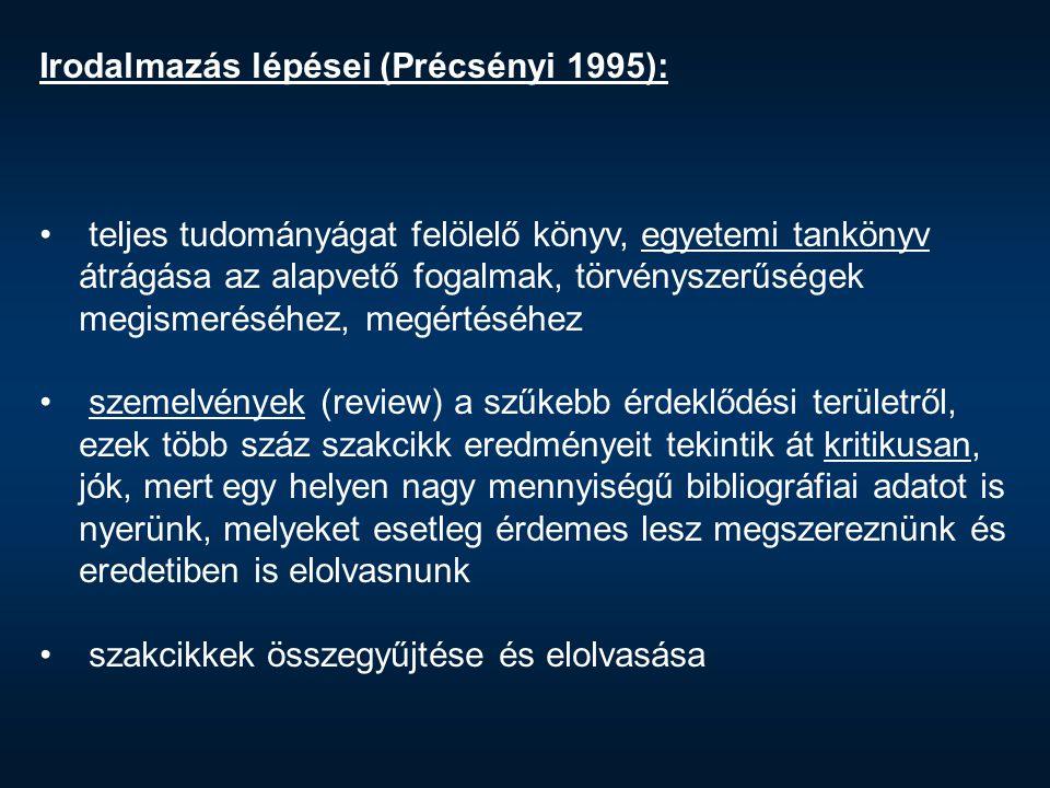 Irodalmazás lépései (Précsényi 1995): teljes tudományágat felölelő könyv, egyetemi tankönyv átrágása az alapvető fogalmak, törvényszerűségek megismeré