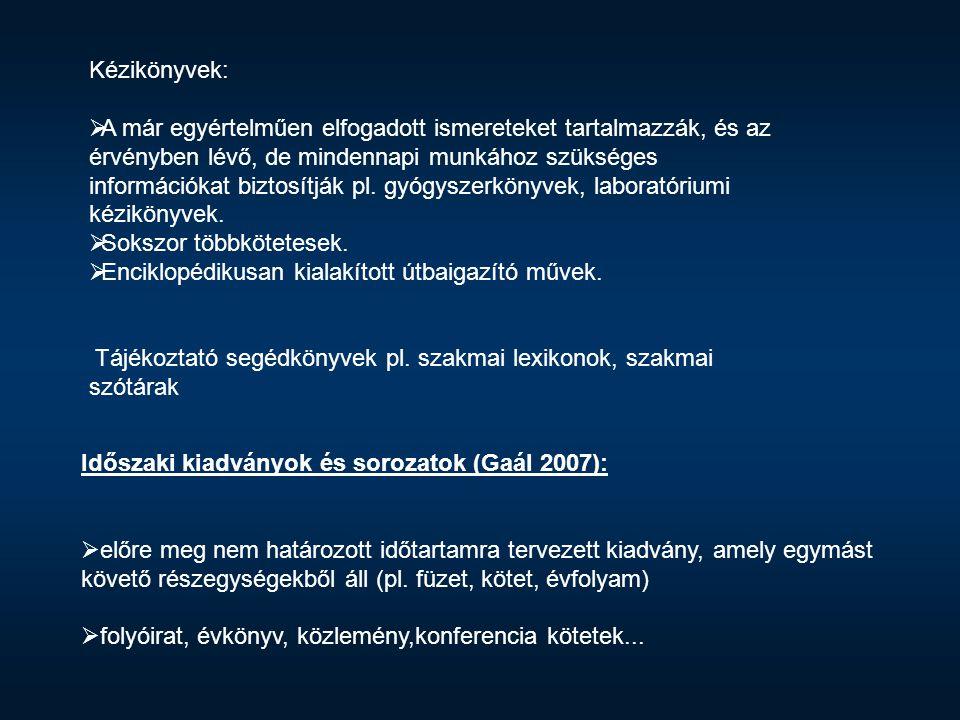 Időszaki kiadványok és sorozatok (Gaál 2007):  előre meg nem határozott időtartamra tervezett kiadvány, amely egymást követő részegységekből áll (pl.