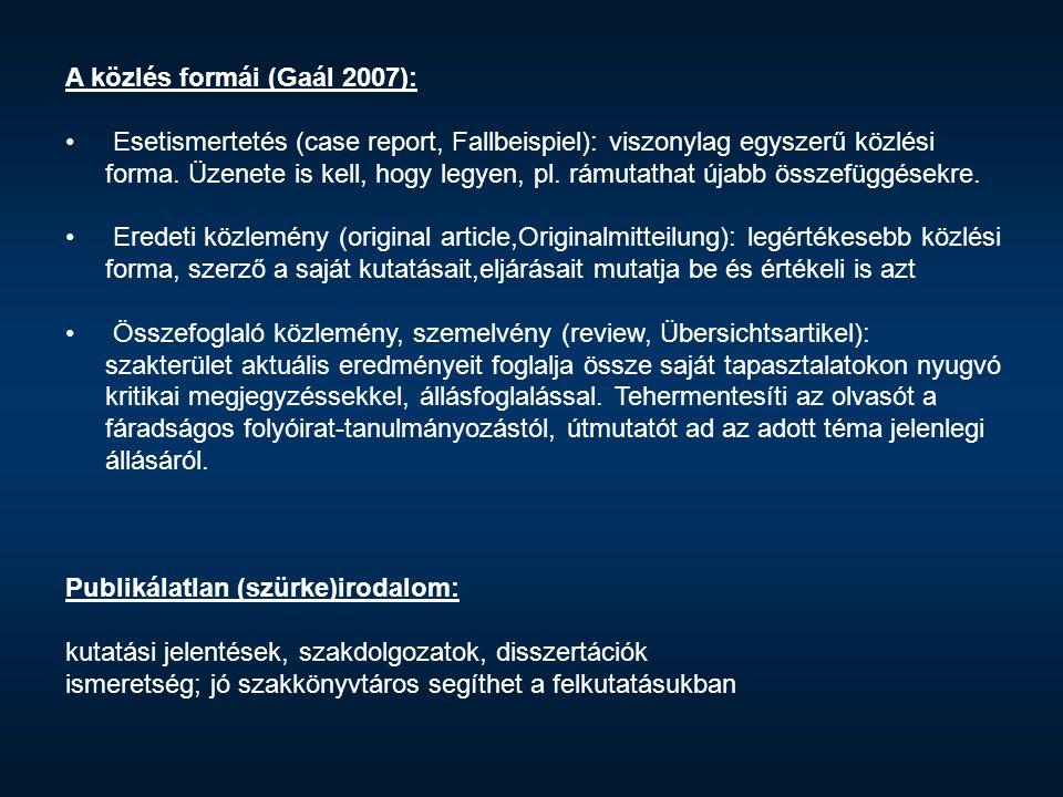 A közlés formái (Gaál 2007): Esetismertetés (case report, Fallbeispiel): viszonylag egyszerű közlési forma. Üzenete is kell, hogy legyen, pl. rámutath