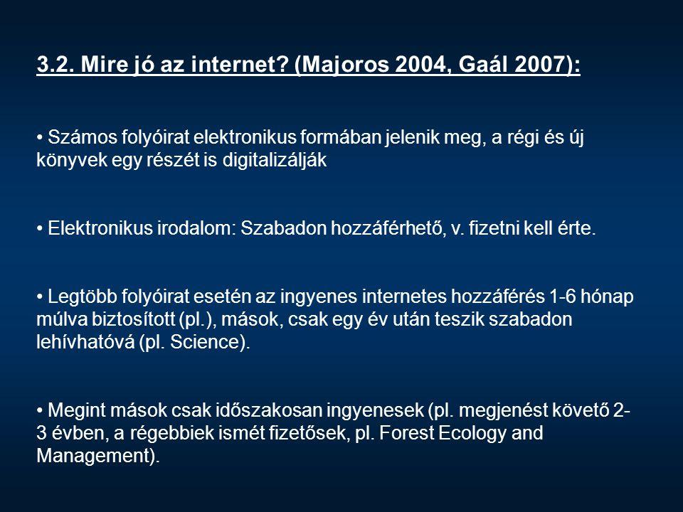 3.2. Mire jó az internet? (Majoros 2004, Gaál 2007): Számos folyóirat elektronikus formában jelenik meg, a régi és új könyvek egy részét is digitalizá