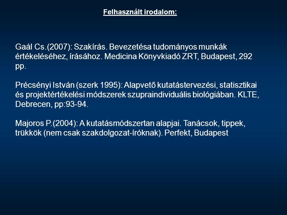 Felhasznált irodalom: Gaál Cs.(2007): Szakírás. Bevezetésa tudományos munkák értékeléséhez, írásához. Medicina Könyvkiadó ZRT, Budapest, 292 pp. Précs