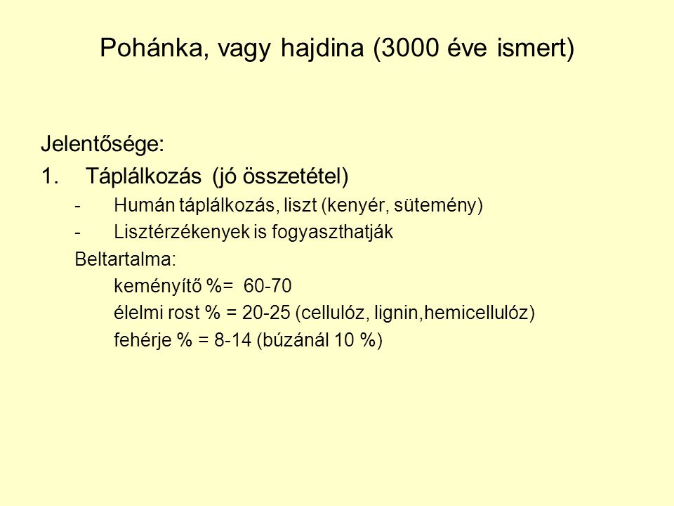 Pohánka, vagy hajdina (3000 éve ismert) Jelentősége: 1.Táplálkozás (jó összetétel) -Humán táplálkozás, liszt (kenyér, sütemény) -Lisztérzékenyek is fo