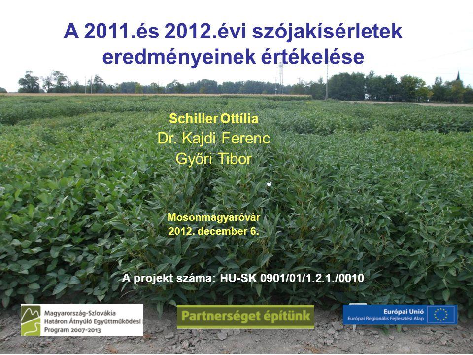 A 2011.és 2012.évi szójakísérletek eredményeinek értékelése Schiller Ottília Dr. Kajdi Ferenc Győri Tibor Mosonmagyaróvár 2012. december 6. A projekt