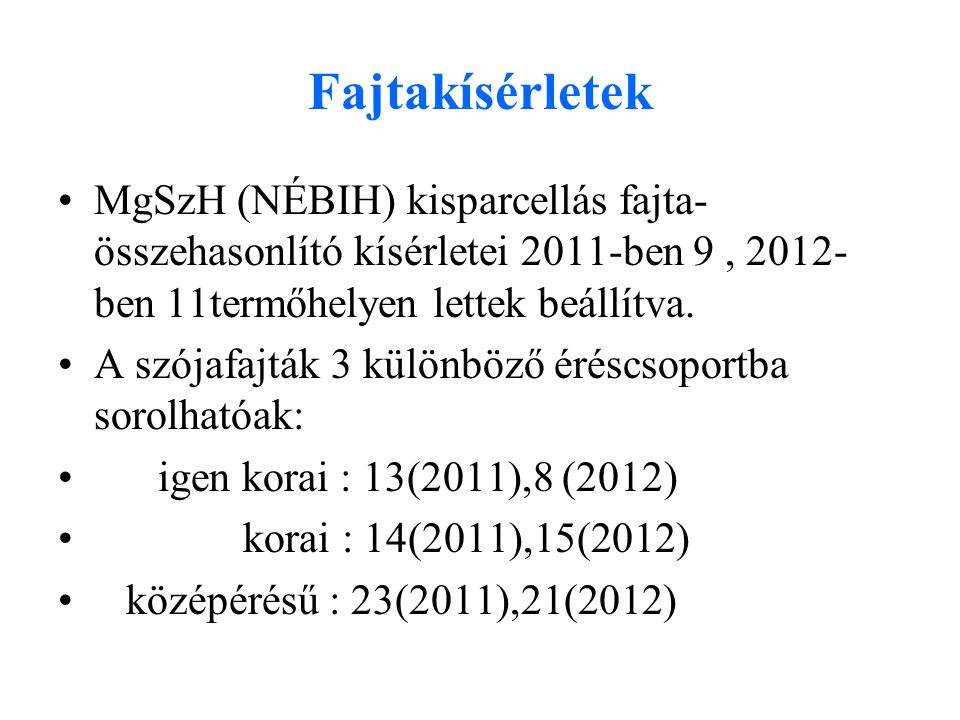 Fajtakísérletek MgSzH (NÉBIH) kisparcellás fajta- összehasonlító kísérletei 2011-ben 9, 2012- ben 11termőhelyen lettek beállítva. A szójafajták 3 külö