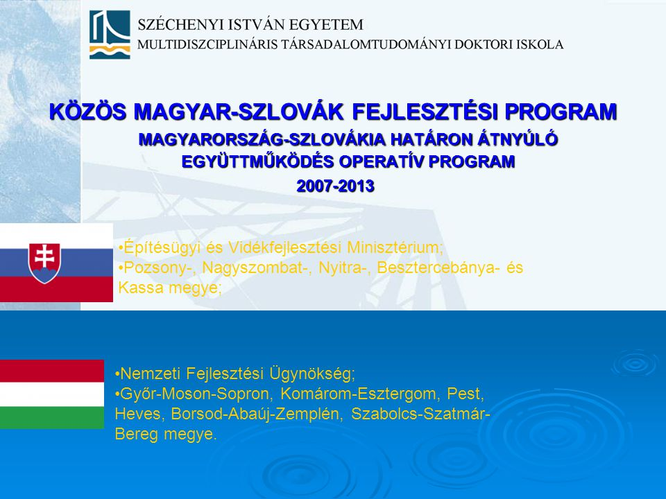 KÖZÖS MAGYAR-SZLOVÁK FEJLESZTÉSI PROGRAM MAGYARORSZÁG-SZLOVÁKIA HATÁRON ÁTNYÚLÓ EGYÜTTMŰKÖDÉS OPERATÍV PROGRAM 2007-2013 Építésügyi és Vidékfejlesztés