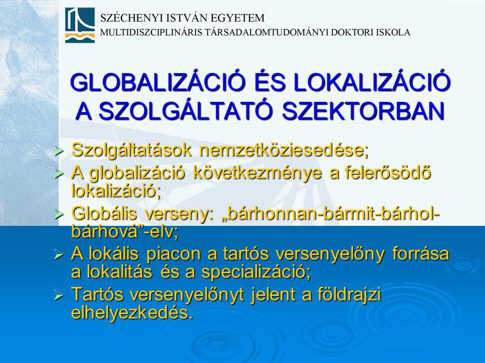 GLOBALIZÁCIÓ ÉS LOKALIZÁCIÓ A SZOLGÁLTATÓ SZEKTORBAN  Szolgáltatások nemzetköziesedése;  A globalizáció következménye a felerősödő lokalizáció;  Gl