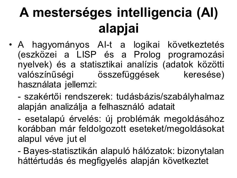 A mesterséges intelligencia (AI) alapjai A hagyományos AI-t a logikai következtetés (eszközei a LISP és a Prolog programozási nyelvek) és a statisztik