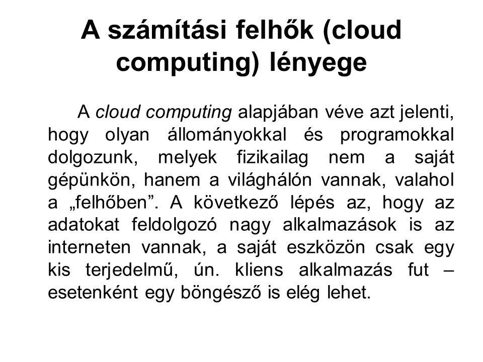 A számítási felhők (cloud computing) lényege A cloud computing alapjában véve azt jelenti, hogy olyan állományokkal és programokkal dolgozunk, melyek