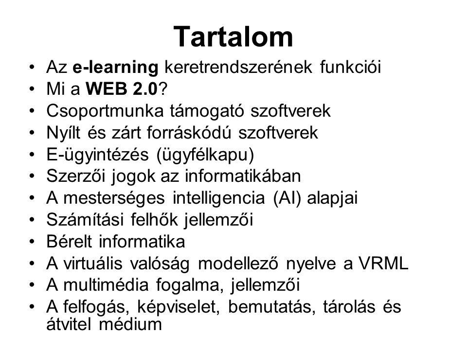 Tartalom Az e-learning keretrendszerének funkciói Mi a WEB 2.0? Csoportmunka támogató szoftverek Nyílt és zárt forráskódú szoftverek E-ügyintézés (ügy