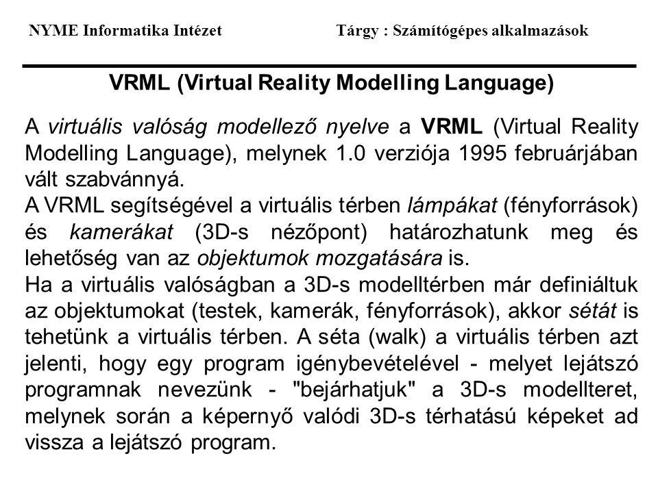 NYME Informatika IntézetTárgy : Számítógépes alkalmazások VRML (Virtual Reality Modelling Language) A virtuális valóság modellező nyelve a VRML (Virtu