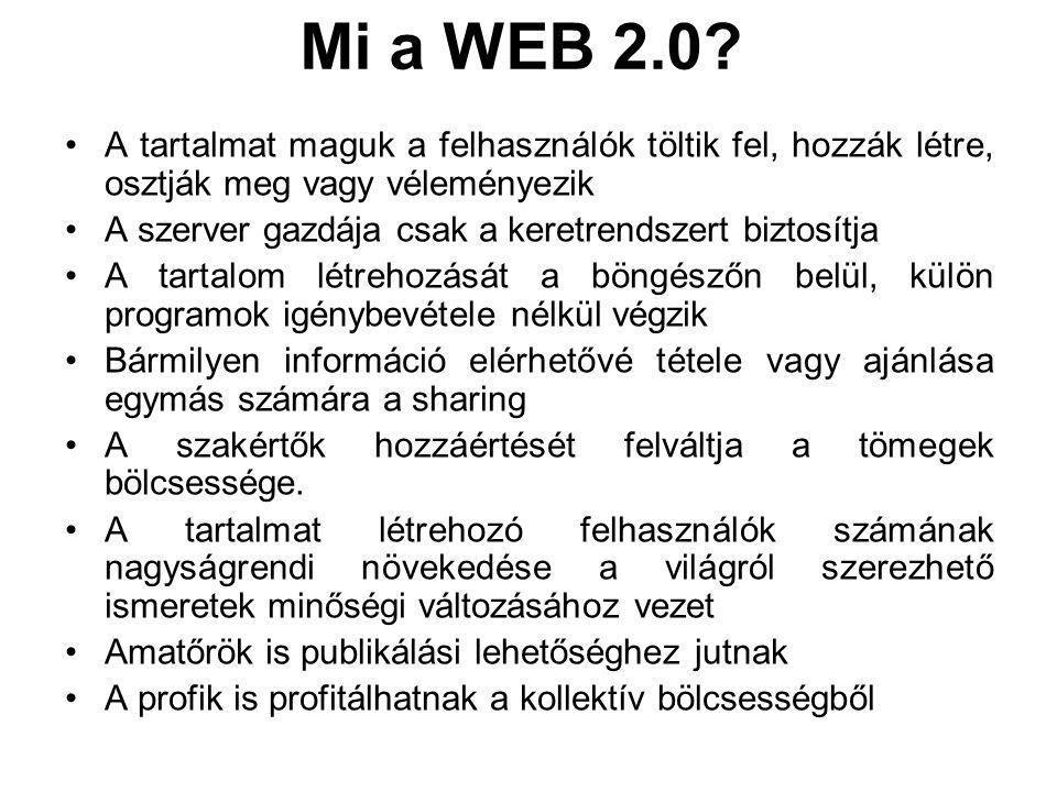 Mi a WEB 2.0? A tartalmat maguk a felhasználók töltik fel, hozzák létre, osztják meg vagy véleményezik A szerver gazdája csak a keretrendszert biztosí