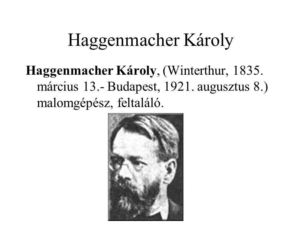 Haggenmacher Károly Haggenmacher Károly, (Winterthur, 1835. március 13.- Budapest, 1921. augusztus 8.) malomgépész, feltaláló.