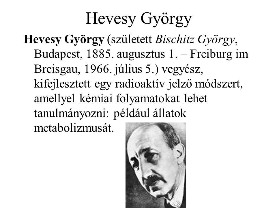 Hevesy György Hevesy György (született Bischitz György, Budapest, 1885. augusztus 1. – Freiburg im Breisgau, 1966. július 5.) vegyész, kifejlesztett e